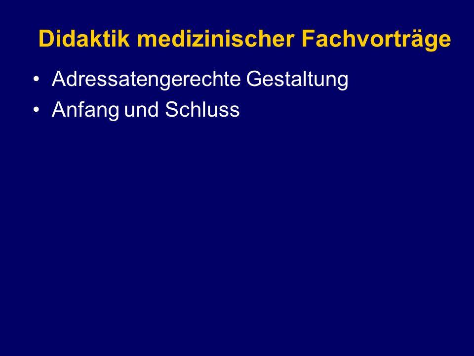 Adressatengerechte Gestaltung Anfang und Schluss Didaktik medizinischer Fachvorträge
