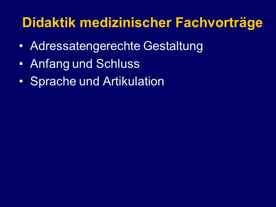 Adressatengerechte Gestaltung Anfang und Schluss Sprache und Artikulation Didaktik medizinischer Fachvorträge