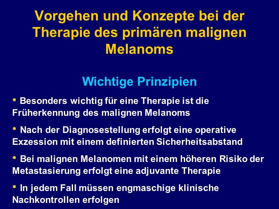 Vorgehen und Konzepte bei der Therapie des primären malignen Melanoms Wichtige Prinzipien Besonders wichtig für eine Therapie ist die Früherkennung de