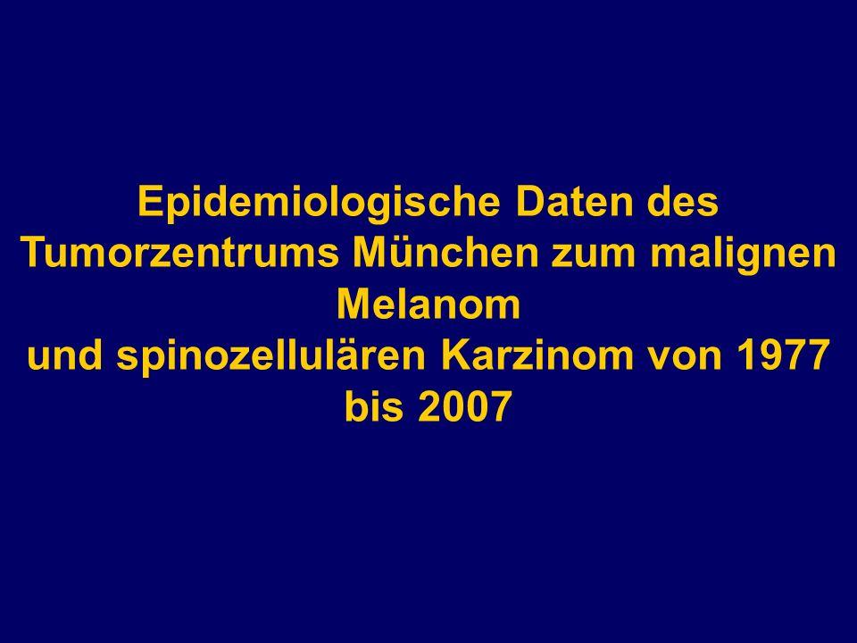 Epidemiologische Daten des Tumorzentrums München zum malignen Melanom und spinozellulären Karzinom von 1977 bis 2007