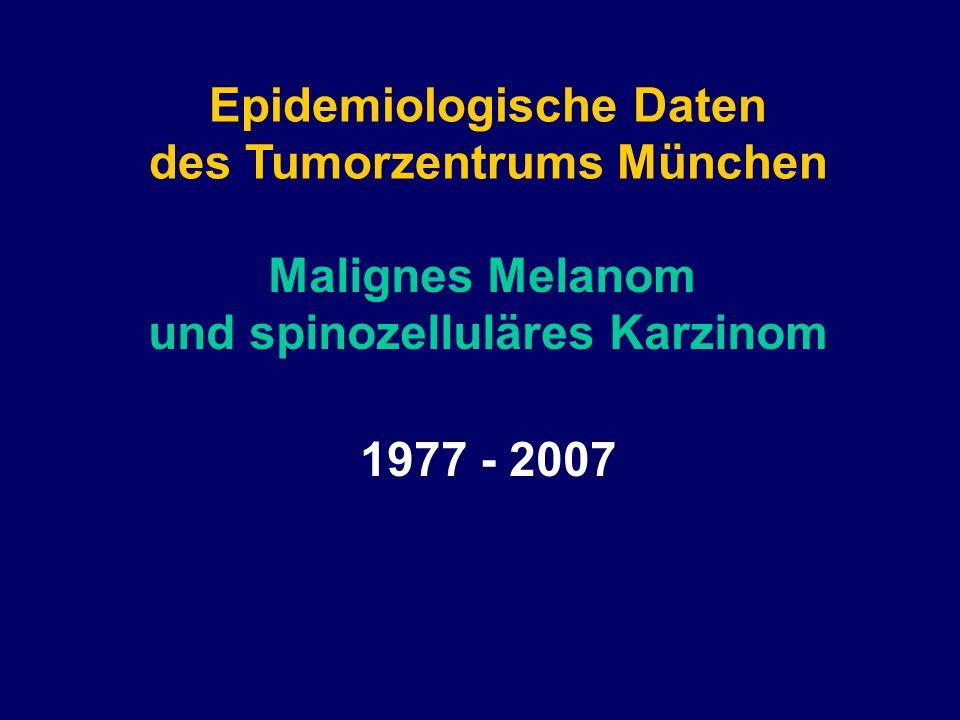 Epidemiologische Daten des Tumorzentrums München Malignes Melanom und spinozelluläres Karzinom 1977 - 2007