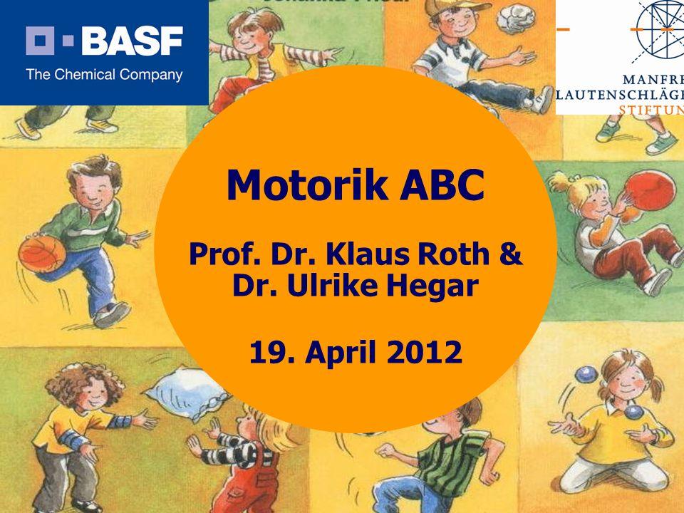 Spendenprojekt 2011 Motorik ABC Prof. Dr. Klaus Roth & Dr. Ulrike Hegar 19. April 2012