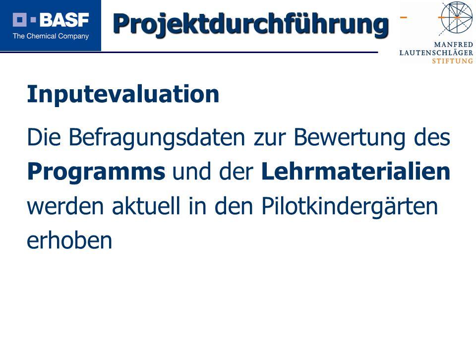 Spendenprojekt 2011 Inputevaluation Die Befragungsdaten zur Bewertung des Programms und der Lehrmaterialien werden aktuell in den Pilotkindergärten er