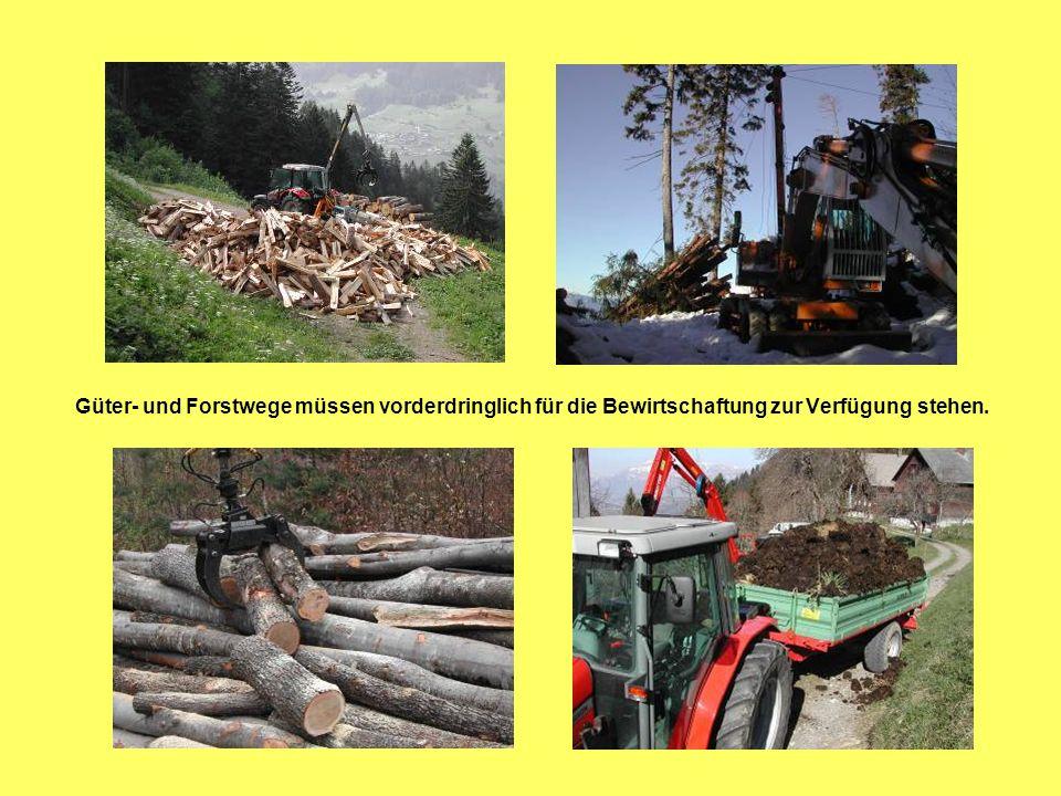 Güter- und Forstwege müssen vorderdringlich für die Bewirtschaftung zur Verfügung stehen.