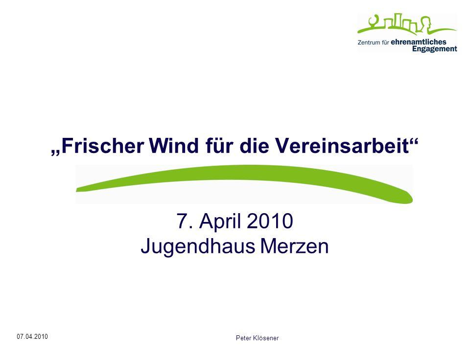 07.04.2010 Peter Klösener Frischer Wind für die Vereinsarbeit 7. April 2010 Jugendhaus Merzen
