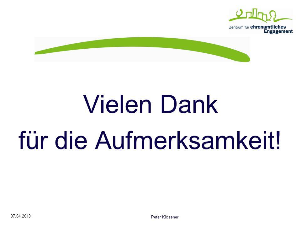 07.04.2010 Peter Klösener Vielen Dank für die Aufmerksamkeit!