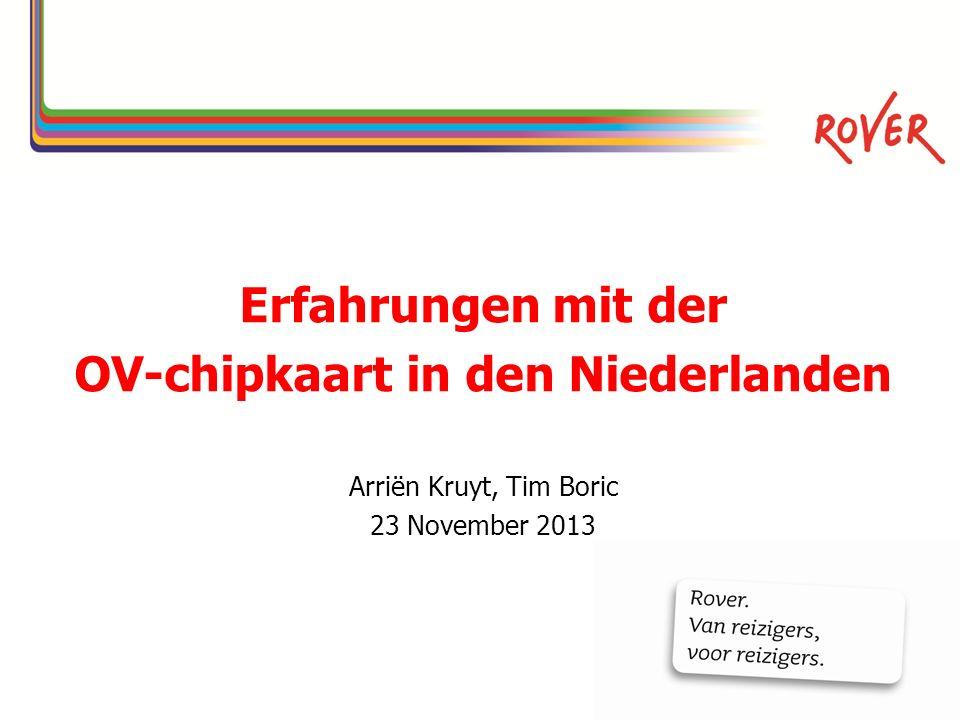 Erfahrungen mit der OV-chipkaart in den Niederlanden Arriën Kruyt, Tim Boric 23 November 2013