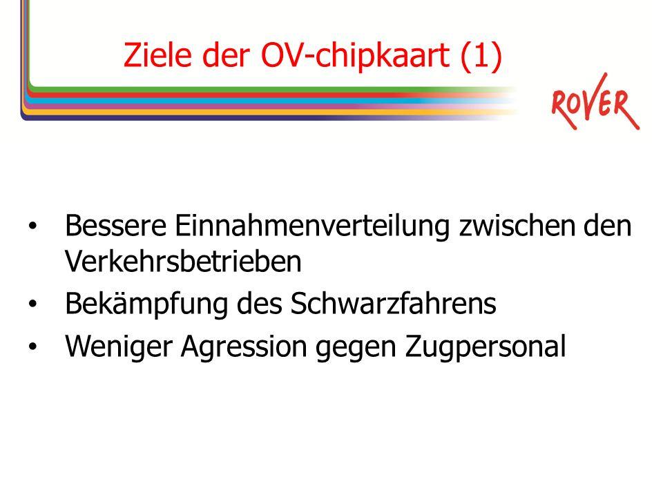 Ziele der OV-chipkaart (1) Bessere Einnahmenverteilung zwischen den Verkehrsbetrieben Bekämpfung des Schwarzfahrens Weniger Agression gegen Zugpersonal