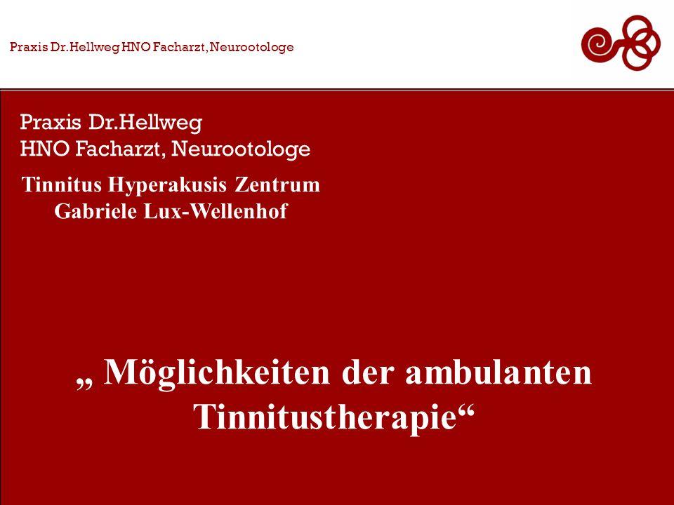 Praxis Dr.Hellweg HNO Facharzt, Neurootologe Praxis Dr.Hellweg HNO Facharzt, Neurootologe Möglichkeiten der ambulanten Tinnitustherapie Tinnitus Hyperakusis Zentrum Gabriele Lux-Wellenhof