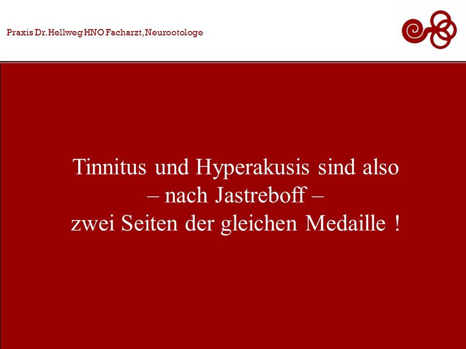 Praxis Dr.Hellweg HNO Facharzt, Neurootologe Tinnitus und Hyperakusis sind also – nach Jastreboff – zwei Seiten der gleichen Medaille !
