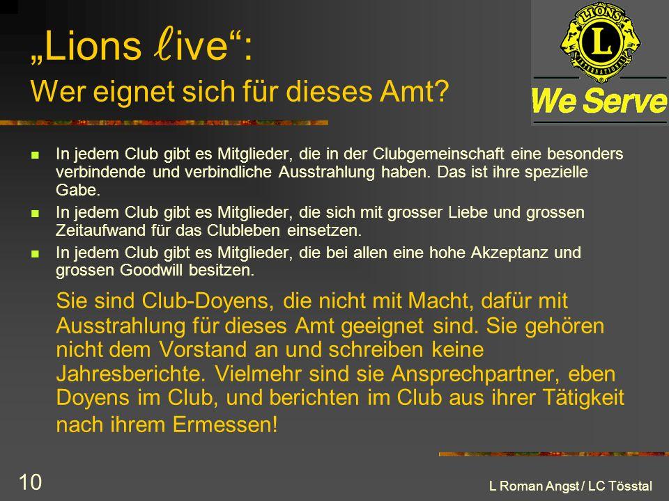 L Roman Angst / LC Tösstal 10 Lions ive: Wer eignet sich für dieses Amt? In jedem Club gibt es Mitglieder, die in der Clubgemeinschaft eine besonders