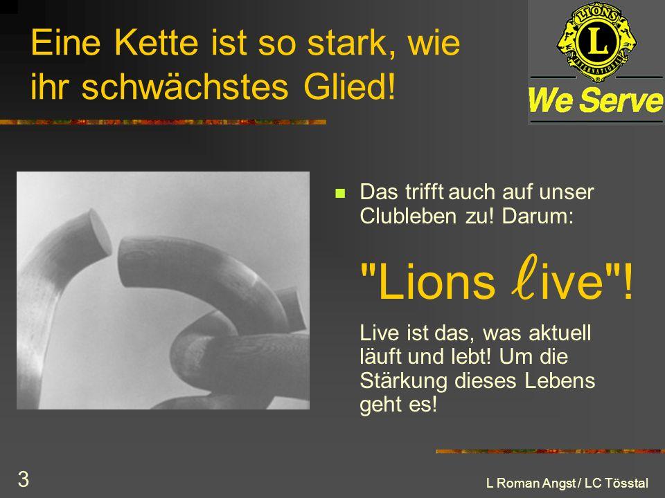 L Roman Angst / LC Tösstal 4 Lions ive = eine Aktivity von uns allen nach innen.