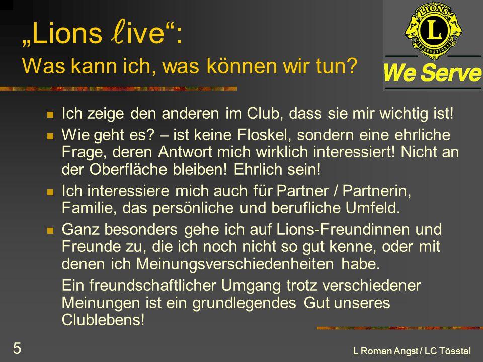 L Roman Angst / LC Tösstal 5 Lions ive: Was kann ich, was können wir tun? Ich zeige den anderen im Club, dass sie mir wichtig ist! Wie geht es? – ist