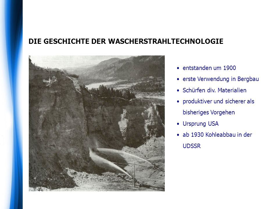 DIE GESCHICHTE DER WASCHERSTRAHLTECHNOLOGIE entstanden um 1900 erste Verwendung in Bergbau Schürfen div. Materialien produktiver und sicherer als bish