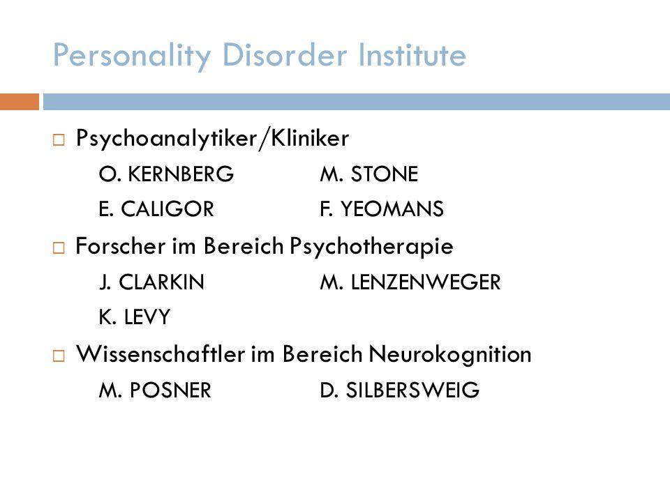 Personality Disorder Institute Psychoanalytiker/Kliniker O. KERNBERGM. STONE E. CALIGOR F. YEOMANS Forscher im Bereich Psychotherapie J. CLARKIN M. LE