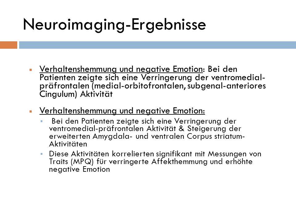 Neuroimaging-Ergebnisse Verhaltenshemmung und negative Emotion: Bei den Patienten zeigte sich eine Verringerung der ventromedial- präfrontalen (medial