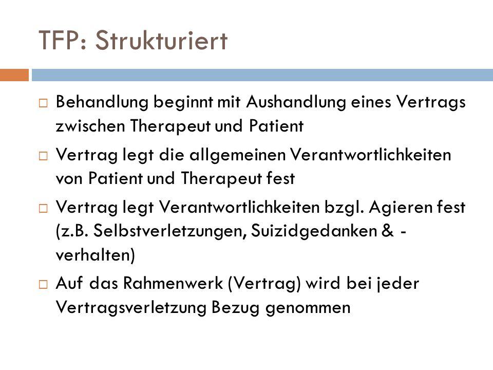 TFP: Strukturiert Behandlung beginnt mit Aushandlung eines Vertrags zwischen Therapeut und Patient Vertrag legt die allgemeinen Verantwortlichkeiten v