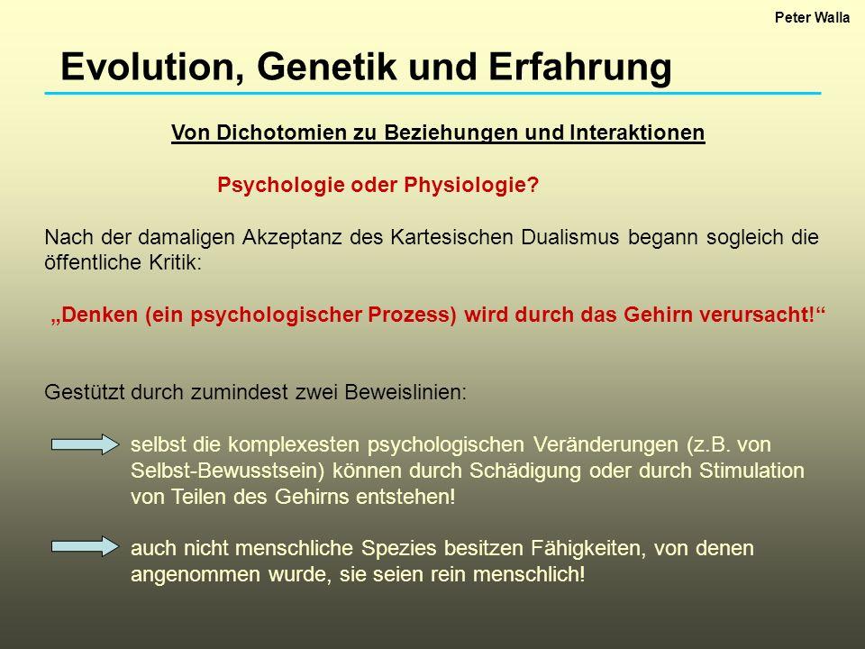 Evolution, Genetik und Erfahrung Von Dichotomien zu Beziehungen und Interaktionen Psychologie oder Physiologie? Nach der damaligen Akzeptanz des Karte