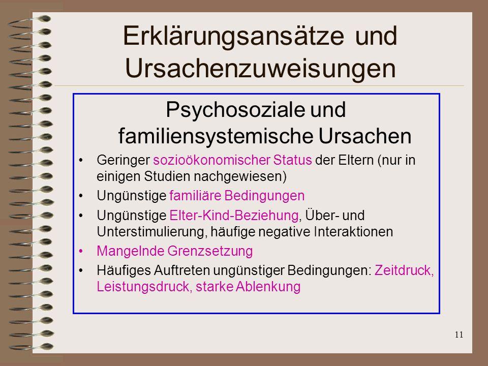 11 Erklärungsansätze und Ursachenzuweisungen Psychosoziale und familiensystemische Ursachen Geringer sozioökonomischer Status der Eltern (nur in einig
