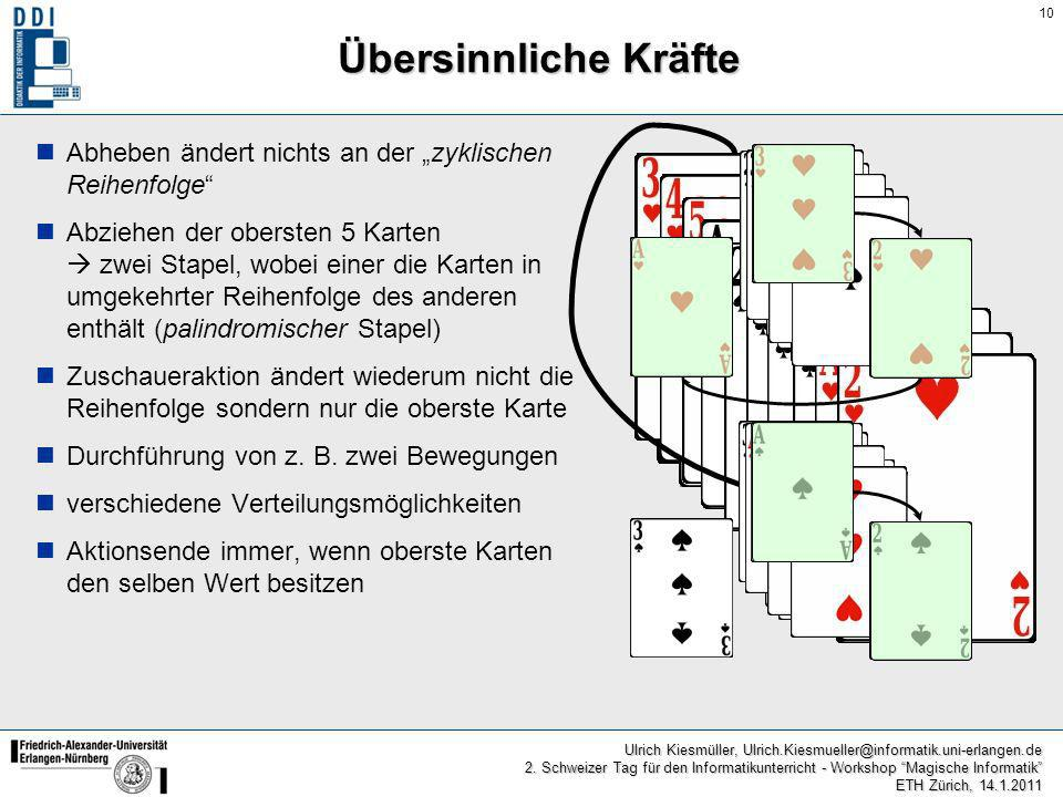 10 Ulrich Kiesmüller, Ulrich.Kiesmueller@informatik.uni-erlangen.de 2. Schweizer Tag für den Informatikunterricht - Workshop Magische Informatik ETH Z