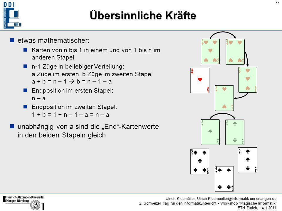 11 Ulrich Kiesmüller, Ulrich.Kiesmueller@informatik.uni-erlangen.de 2. Schweizer Tag für den Informatikunterricht - Workshop Magische Informatik ETH Z