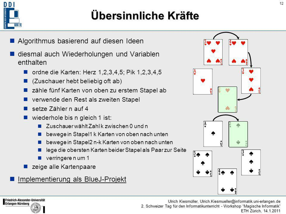 12 Ulrich Kiesmüller, Ulrich.Kiesmueller@informatik.uni-erlangen.de 2. Schweizer Tag für den Informatikunterricht - Workshop Magische Informatik ETH Z