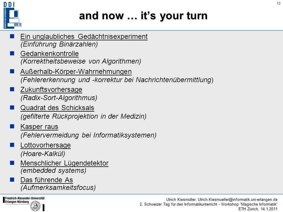 13 Ulrich Kiesmüller, Ulrich.Kiesmueller@informatik.uni-erlangen.de 2. Schweizer Tag für den Informatikunterricht - Workshop Magische Informatik ETH Z