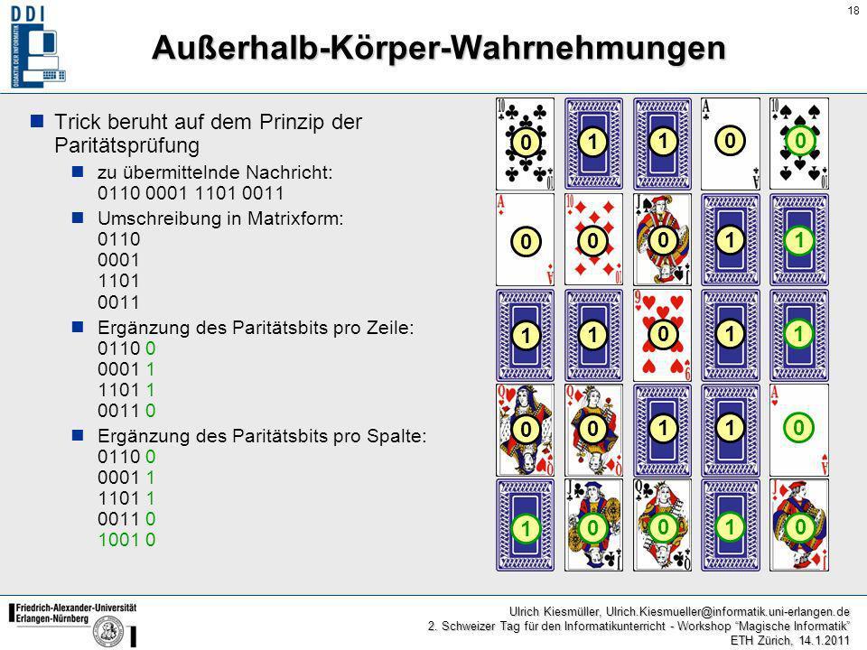 18 Ulrich Kiesmüller, Ulrich.Kiesmueller@informatik.uni-erlangen.de 2. Schweizer Tag für den Informatikunterricht - Workshop Magische Informatik ETH Z