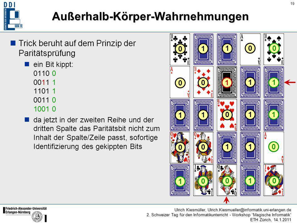 19 Ulrich Kiesmüller, Ulrich.Kiesmueller@informatik.uni-erlangen.de 2. Schweizer Tag für den Informatikunterricht - Workshop Magische Informatik ETH Z