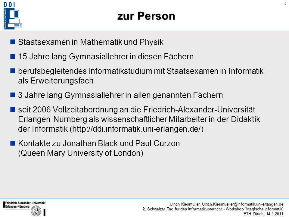 2 Ulrich Kiesmüller, Ulrich.Kiesmueller@informatik.uni-erlangen.de 2. Schweizer Tag für den Informatikunterricht - Workshop Magische Informatik ETH Zü