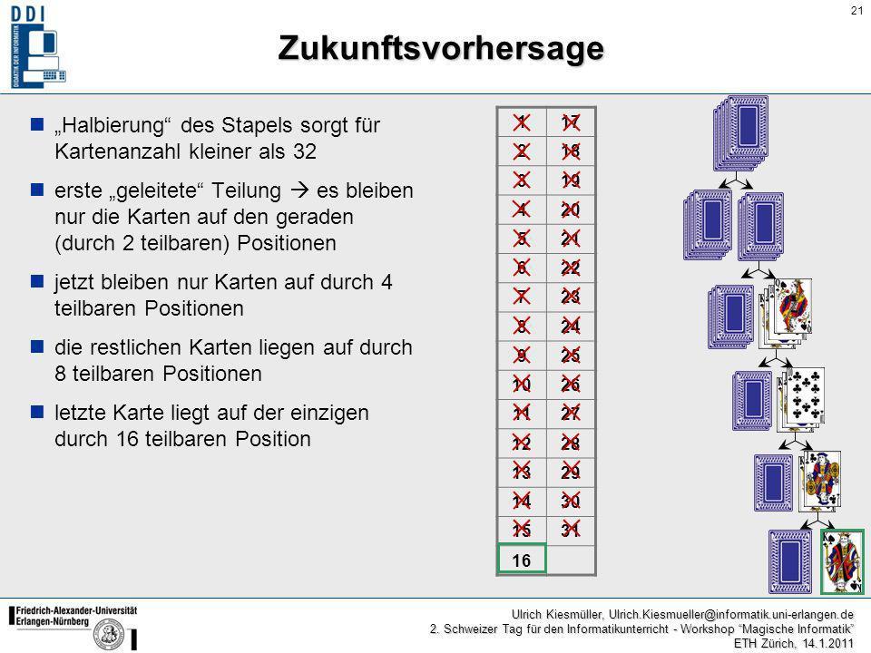 21 Ulrich Kiesmüller, Ulrich.Kiesmueller@informatik.uni-erlangen.de 2. Schweizer Tag für den Informatikunterricht - Workshop Magische Informatik ETH Z
