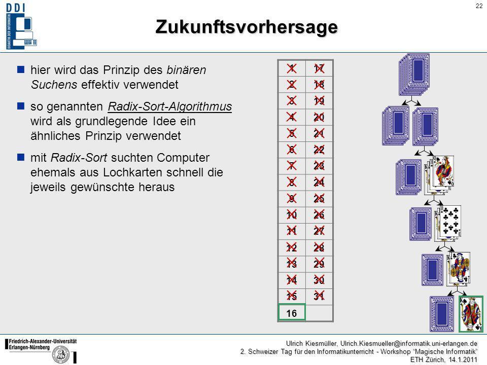 22 Ulrich Kiesmüller, Ulrich.Kiesmueller@informatik.uni-erlangen.de 2. Schweizer Tag für den Informatikunterricht - Workshop Magische Informatik ETH Z