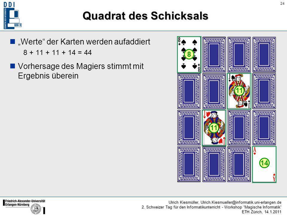 24 Ulrich Kiesmüller, Ulrich.Kiesmueller@informatik.uni-erlangen.de 2. Schweizer Tag für den Informatikunterricht - Workshop Magische Informatik ETH Z