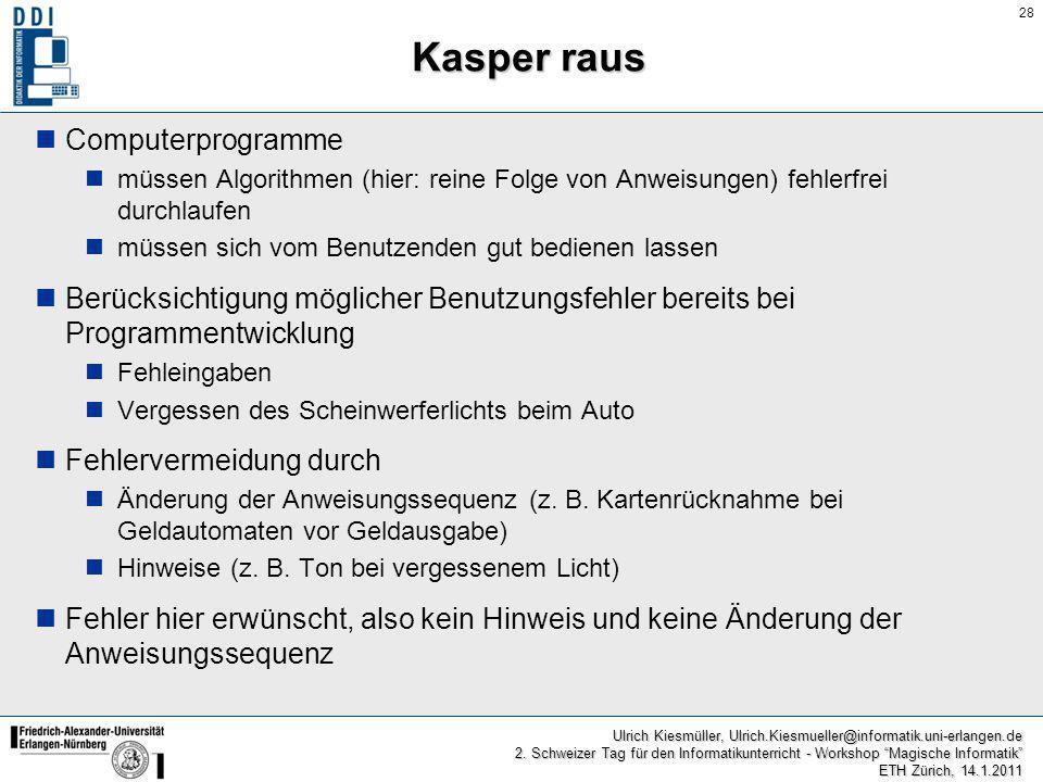 28 Ulrich Kiesmüller, Ulrich.Kiesmueller@informatik.uni-erlangen.de 2. Schweizer Tag für den Informatikunterricht - Workshop Magische Informatik ETH Z