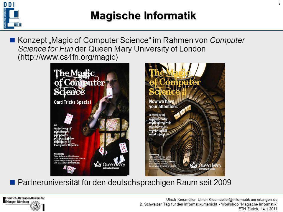 3 Ulrich Kiesmüller, Ulrich.Kiesmueller@informatik.uni-erlangen.de 2. Schweizer Tag für den Informatikunterricht - Workshop Magische Informatik ETH Zü