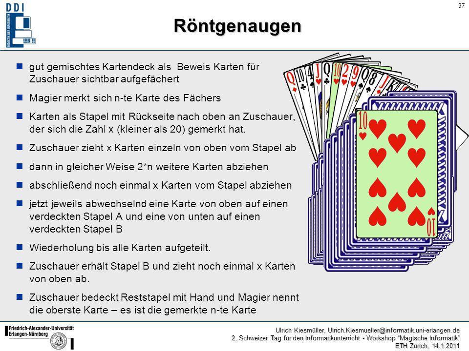 37 Ulrich Kiesmüller, Ulrich.Kiesmueller@informatik.uni-erlangen.de 2. Schweizer Tag für den Informatikunterricht - Workshop Magische Informatik ETH Z