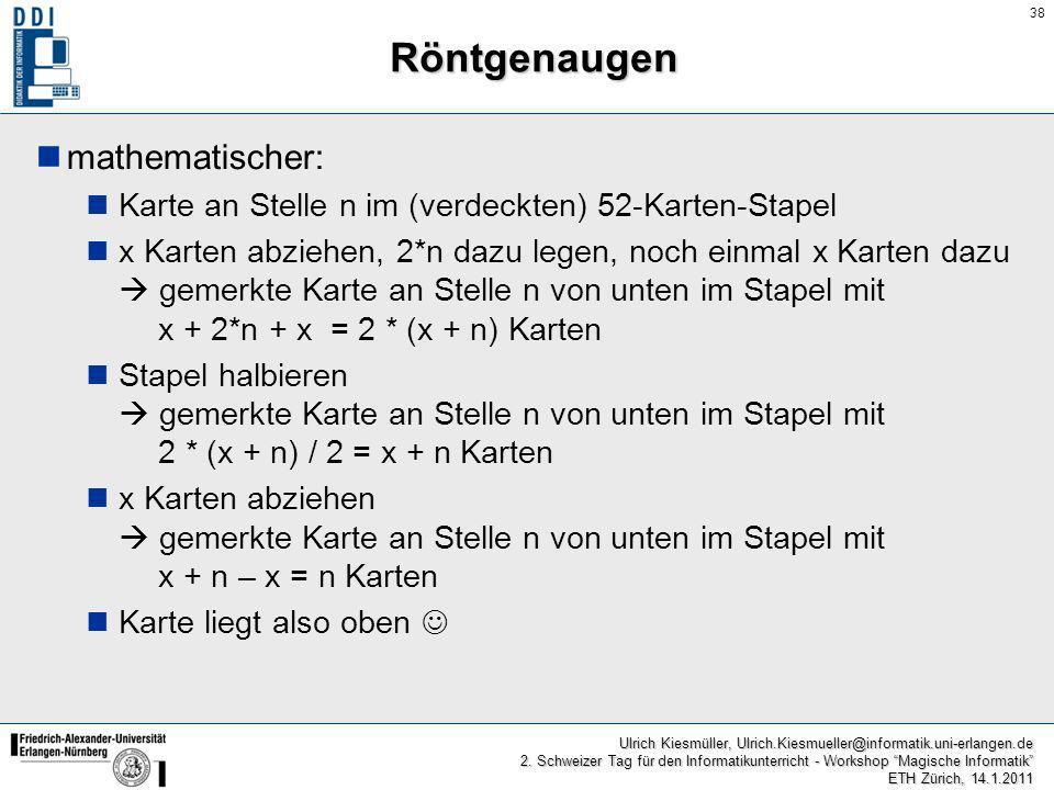 38 Ulrich Kiesmüller, Ulrich.Kiesmueller@informatik.uni-erlangen.de 2. Schweizer Tag für den Informatikunterricht - Workshop Magische Informatik ETH Z
