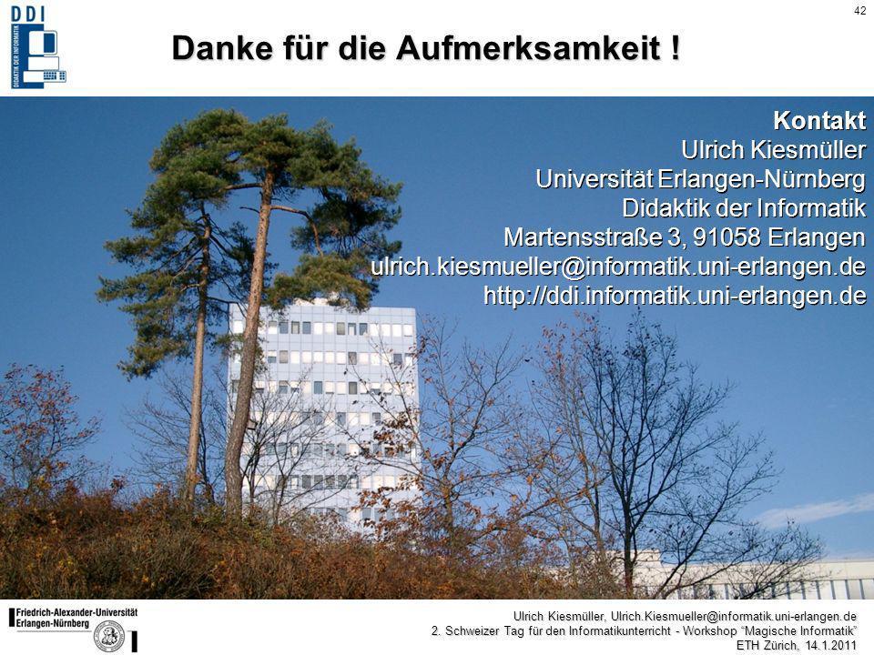 42 Ulrich Kiesmüller, Ulrich.Kiesmueller@informatik.uni-erlangen.de 2. Schweizer Tag für den Informatikunterricht - Workshop Magische Informatik ETH Z