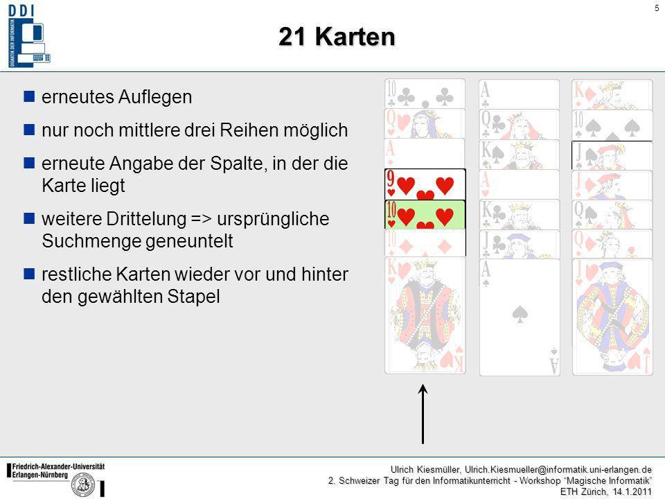 5 Ulrich Kiesmüller, Ulrich.Kiesmueller@informatik.uni-erlangen.de 2. Schweizer Tag für den Informatikunterricht - Workshop Magische Informatik ETH Zü