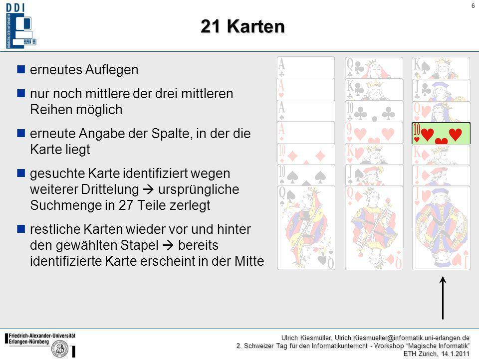 6 Ulrich Kiesmüller, Ulrich.Kiesmueller@informatik.uni-erlangen.de 2. Schweizer Tag für den Informatikunterricht - Workshop Magische Informatik ETH Zü