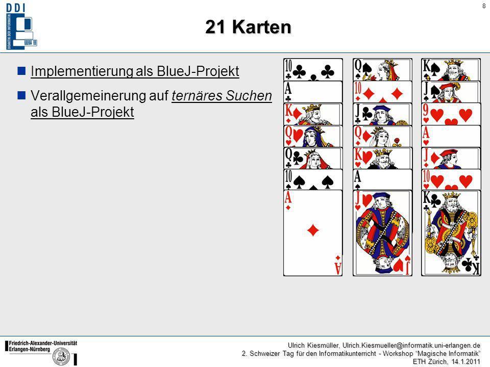 8 Ulrich Kiesmüller, Ulrich.Kiesmueller@informatik.uni-erlangen.de 2. Schweizer Tag für den Informatikunterricht - Workshop Magische Informatik ETH Zü