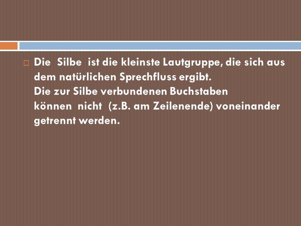 Die Silbe ist die kleinste Lautgruppe, die sich aus dem natürlichen Sprechfluss ergibt. Die zur Silbe verbundenen Buchstaben können nicht (z.B. am Zei