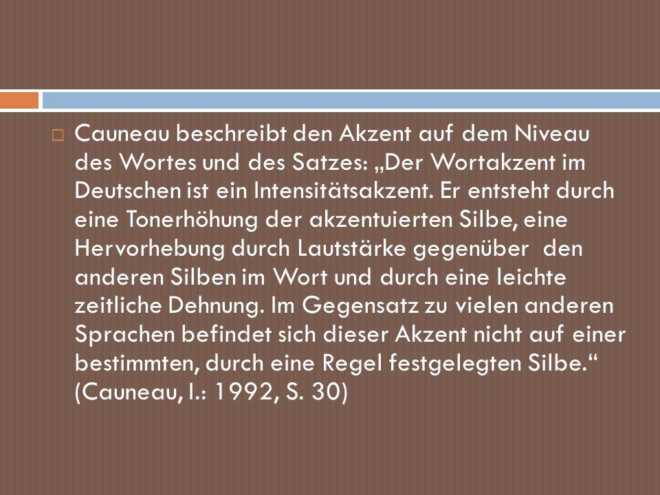 Cauneau beschreibt den Akzent auf dem Niveau des Wortes und des Satzes: Der Wortakzent im Deutschen ist ein Intensitätsakzent. Er entsteht durch eine