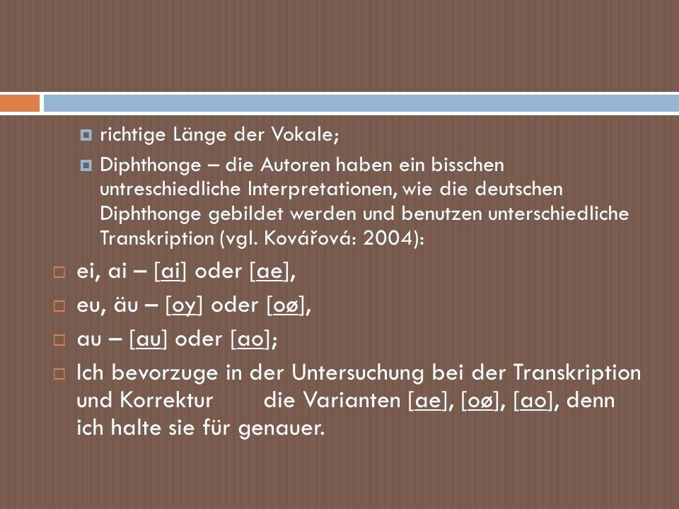 richtige Länge der Vokale; Diphthonge – die Autoren haben ein bisschen untreschiedliche Interpretationen, wie die deutschen Diphthonge gebildet werden