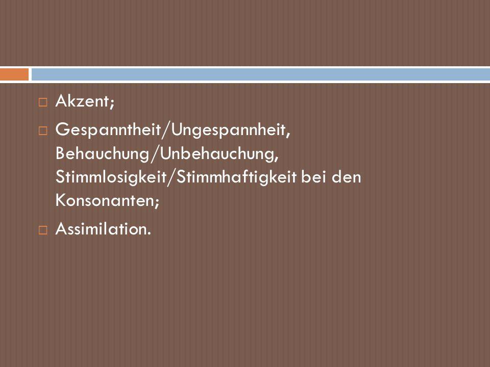 Akzent; Gespanntheit/Ungespannheit, Behauchung/Unbehauchung, Stimmlosigkeit/Stimmhaftigkeit bei den Konsonanten; Assimilation.