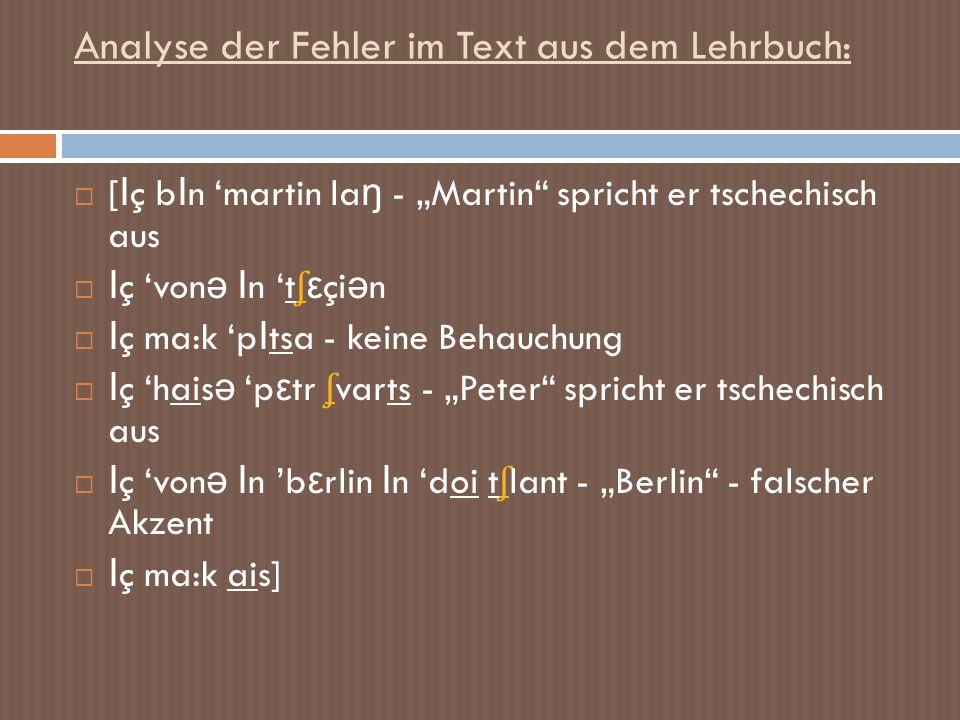 Analyse der Fehler im Text aus dem Lehrbuch: [ Ι ç b Ι n martin la ŋ - Martin spricht er tschechisch aus Ι ç von ә Ι n t ʃ ε çi ә n ʃ Ι ç ma:k p Ι tsa
