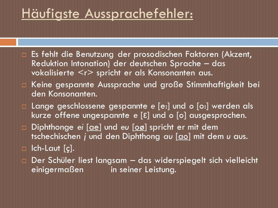 Häufigste Aussprachefehler: Es fehlt die Benutzung der prosodischen Faktoren (Akzent, Reduktion Intonation) der deutschen Sprache – das vokalisierte s