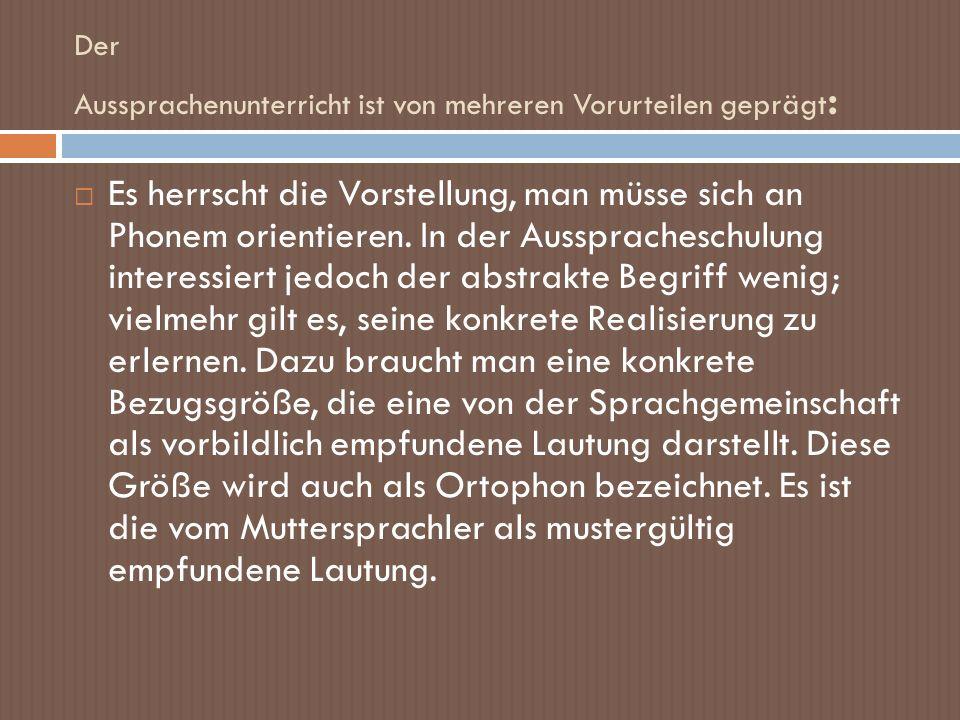 Häufigste Aussprachefehler: Es fehlt die Benutzung der prosodischen Faktoren (Akzent, Reduktion Intonation) der deutschen Sprache – das vokalisierte spricht er als Konsonanten aus.