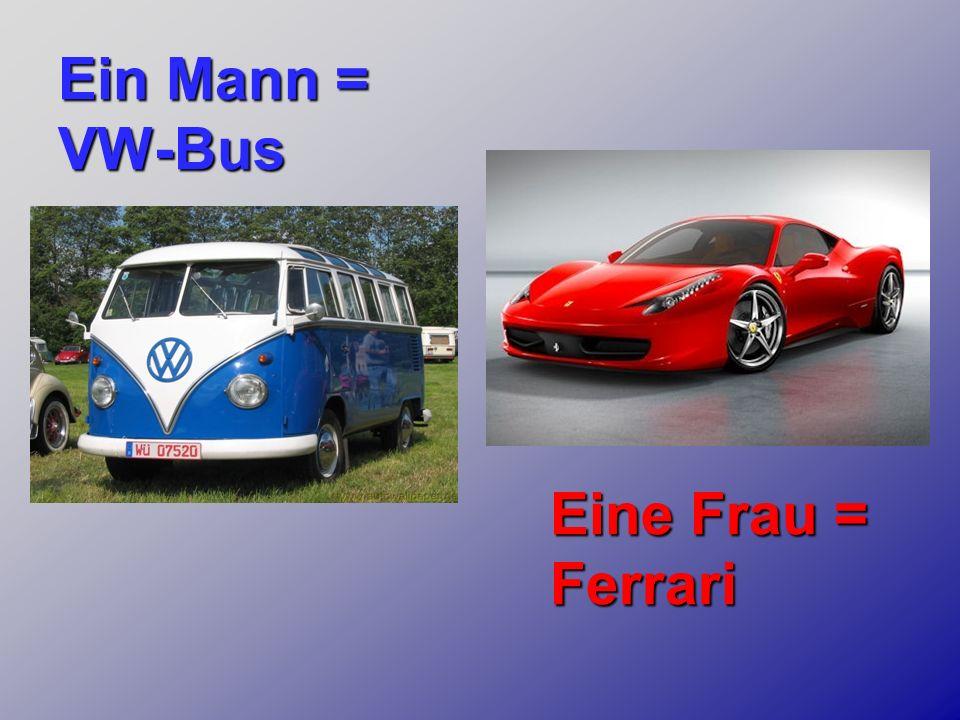 Ein Mann = VW-Bus Eine Frau = Ferrari