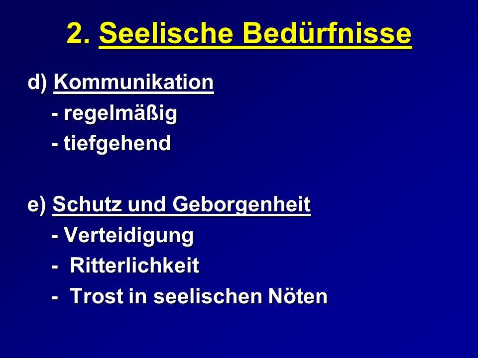 d) Kommunikation - regelmäßig - regelmäßig - tiefgehend - tiefgehend e) Schutz und Geborgenheit - Verteidigung - Verteidigung - Ritterlichkeit - Ritterlichkeit - Trost in seelischen Nöten - Trost in seelischen Nöten